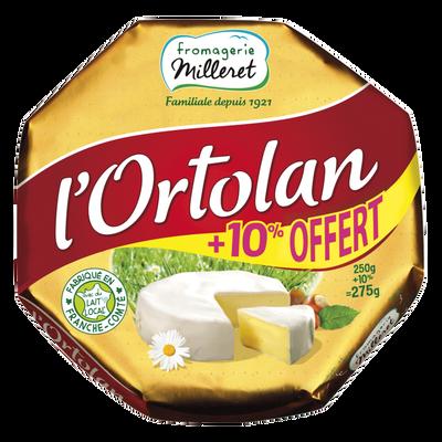 Fromage pasteurisé L'Ortolan 29% de matière grasse FROMAGERIE MILLERET, 250g + 10% offert